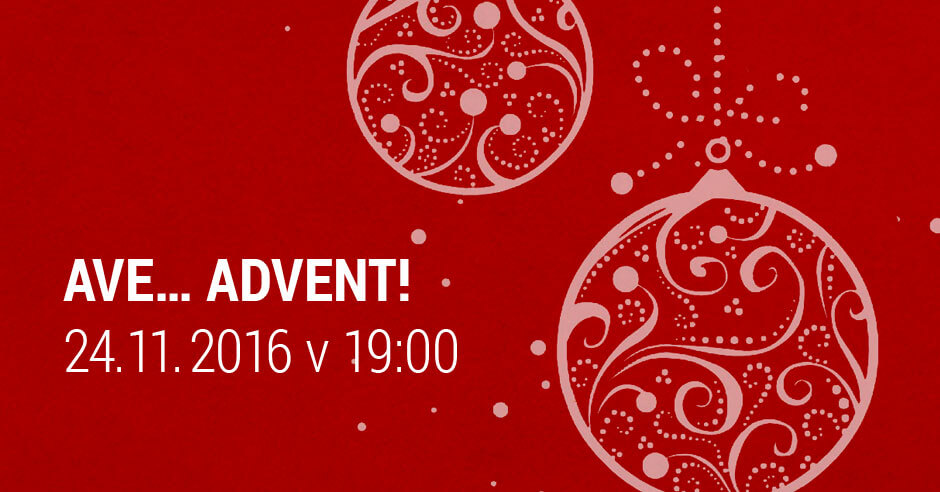 AVE… ADVENT! 24.11.2016 v 19:00